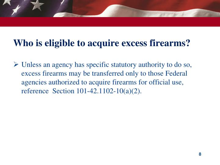 Who is eligible to acquire excess firearms?