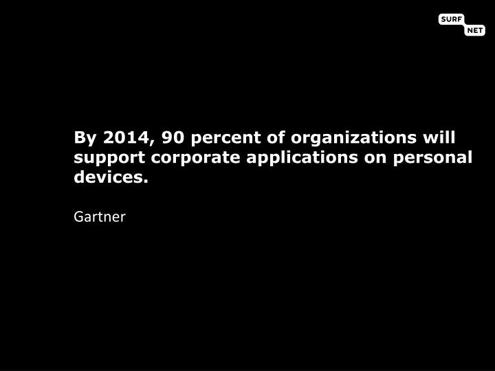 By 2014, 90 percent of organizations will support corporate applications on personal devices.