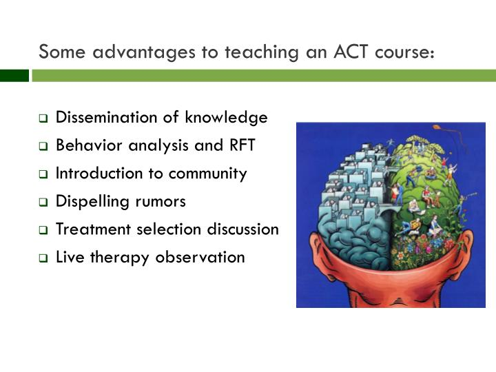 Some advantages to teaching an ACT course: