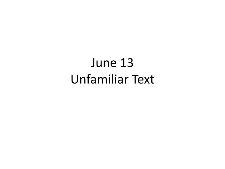 june 13 unfamiliar text n.
