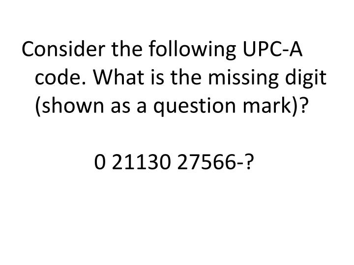Consider the following UPC-A code. What is the missing digit (shown as a question mark)?