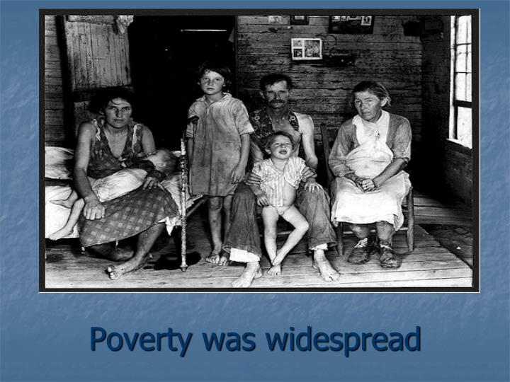 Poverty was widespread