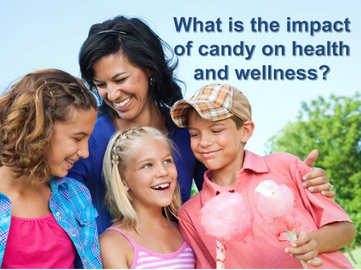 What is the impact of candy on health and wellness?
