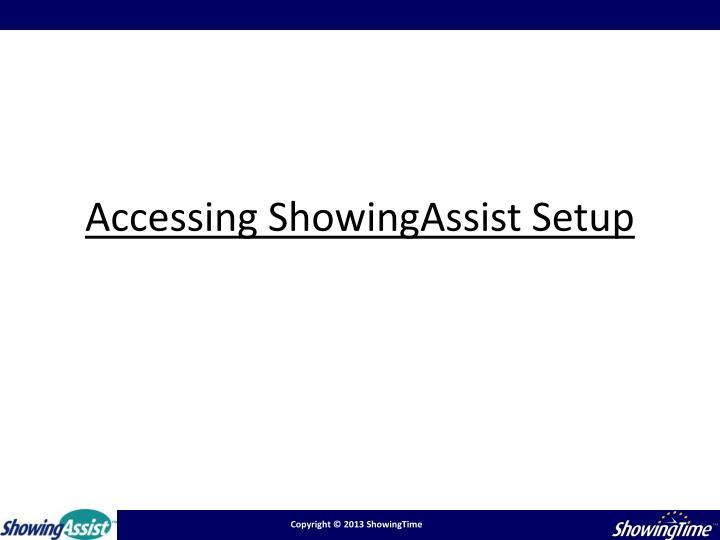 Accessing ShowingAssist Setup