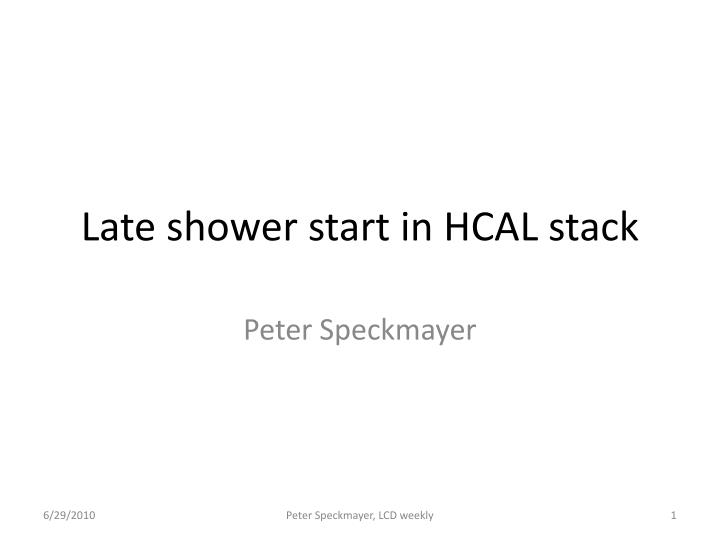 Late shower start in hcal stack