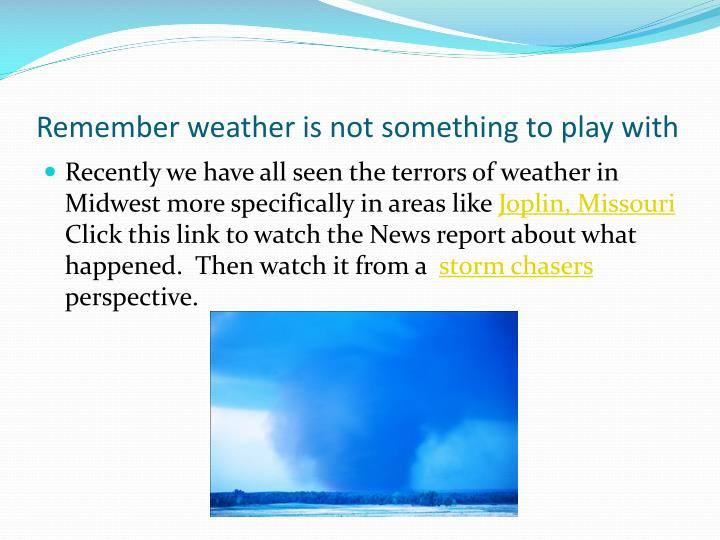 Remember weather is not something to play with