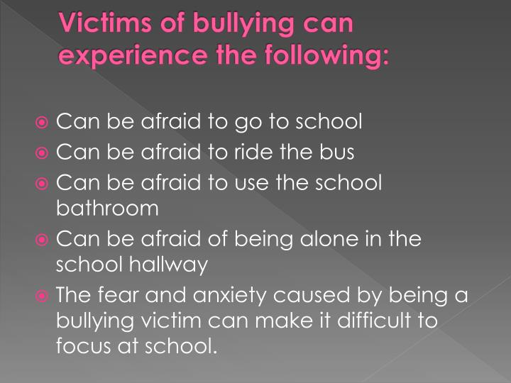 Victims of bullying can experience the following: