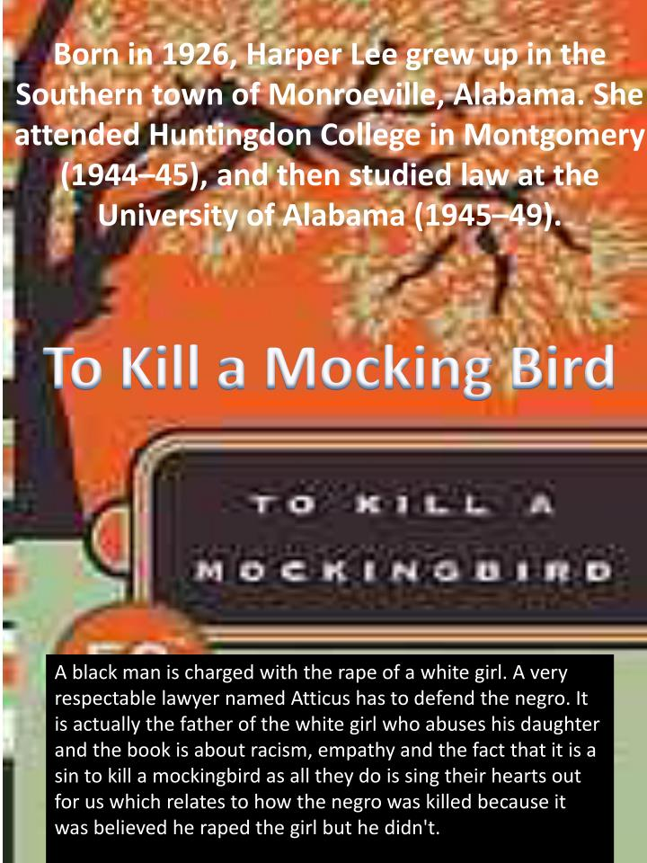 Born in 1926, Harper Lee grew up in the Southern town of Monroeville, Alabama. She attended Huntingd...