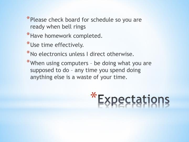 Please check board for schedule so you are ready when bell rings