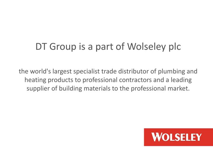 DT Group is a part of Wolseley plc