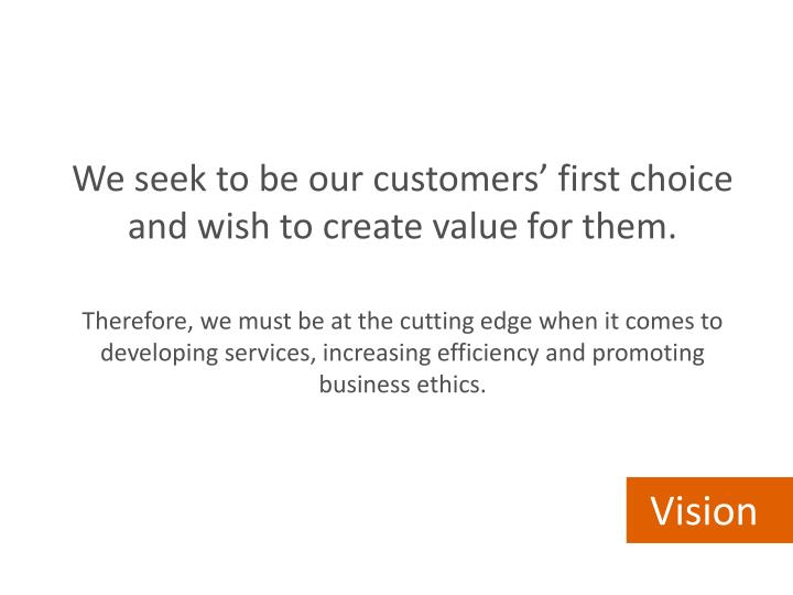 We seek to be our customers' first choice and wish to create value for them.