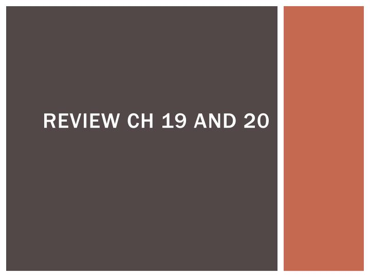 review ch 19 and 20 n.