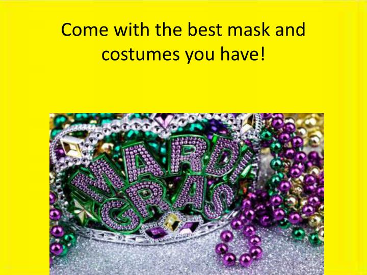 Come with the best mask and costumes you have!