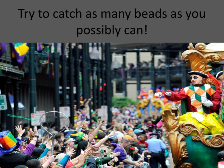 Try to catch as many beads as you possibly can!