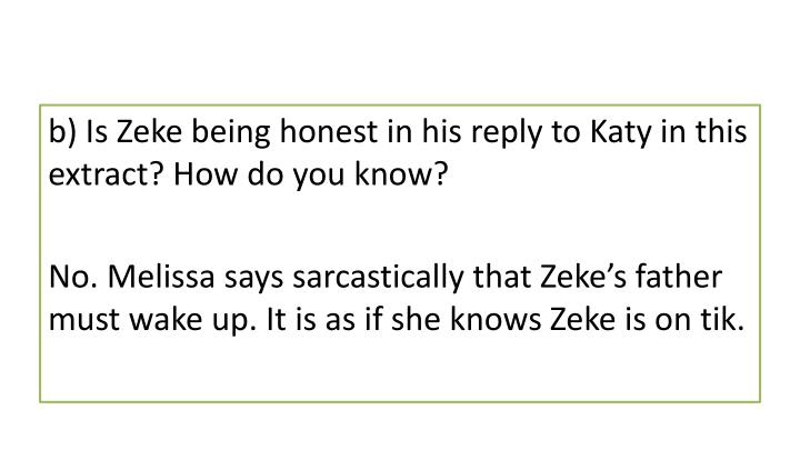 B) Is Zeke being honest in his reply to Katy in this extract? How do you know?