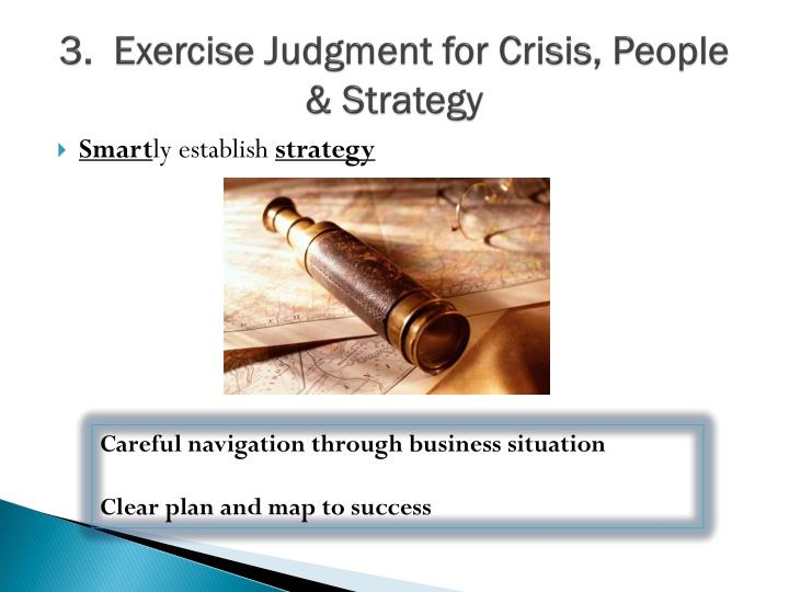 3.  Exercise Judgment for Crisis, People & Strategy