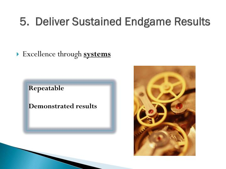 5.  Deliver Sustained Endgame Results