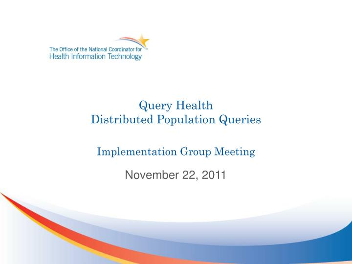query health distributed population queries implementation group meeting n.