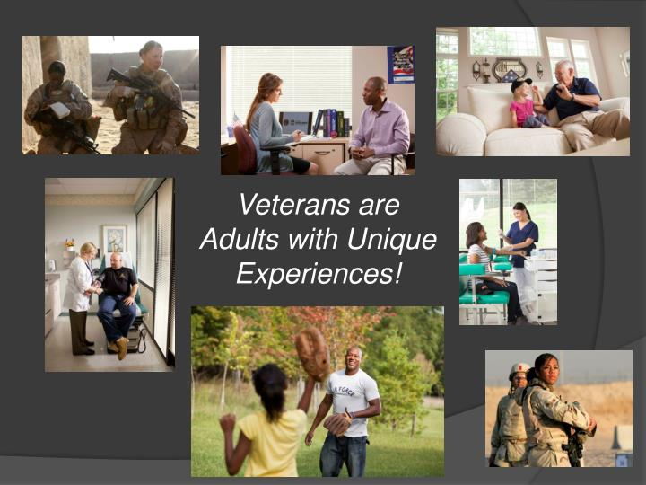 Veterans are Adults with Unique Experiences!