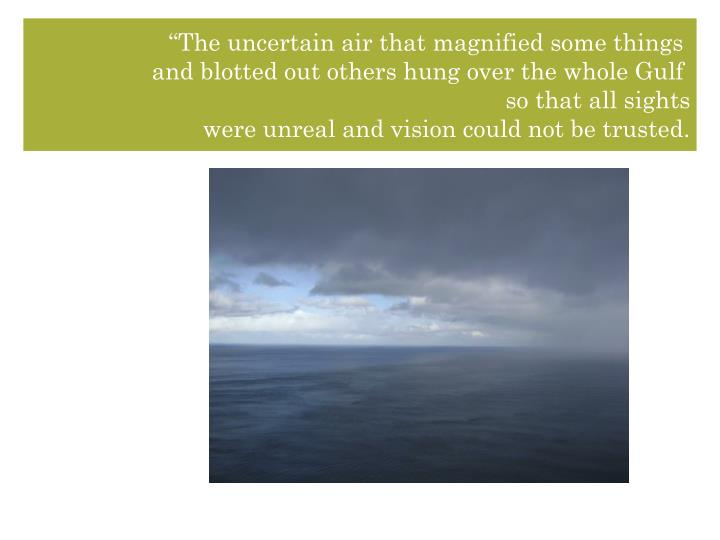 """""""The uncertain air that magnified some things"""