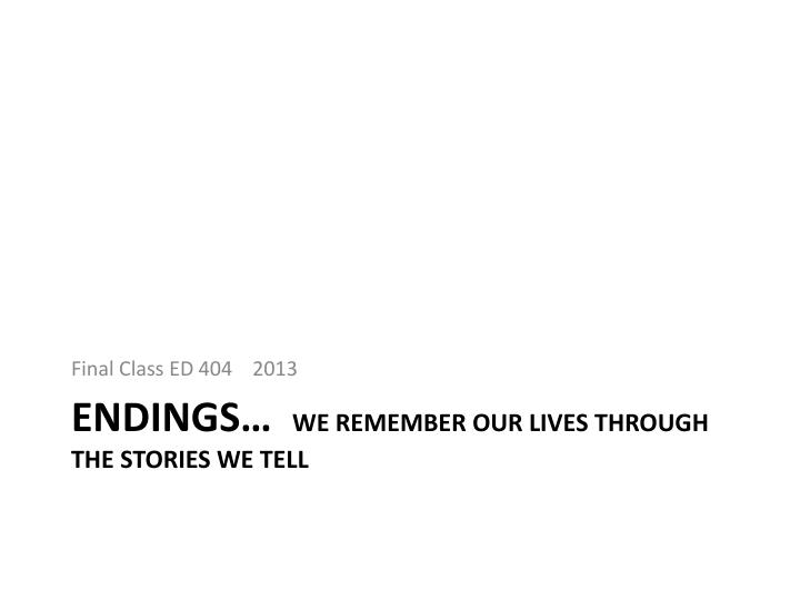 endings we remember our lives through the stories we tell