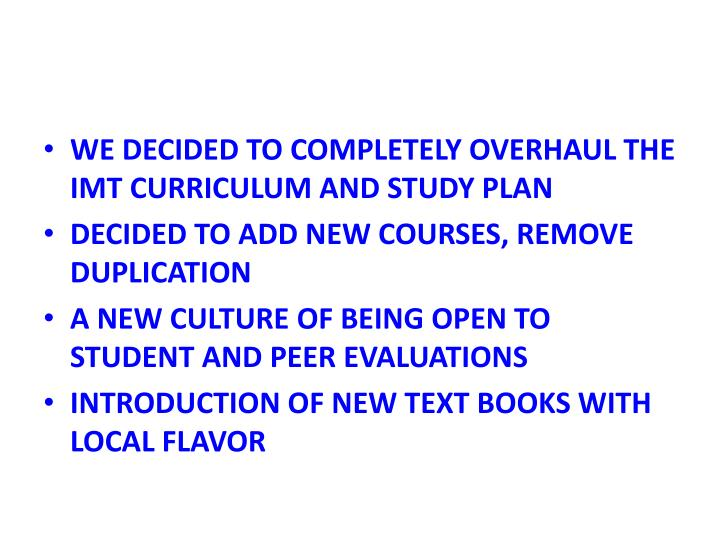 WE DECIDED TO COMPLETELY OVERHAUL THE IMT CURRICULUM AND STUDY PLAN