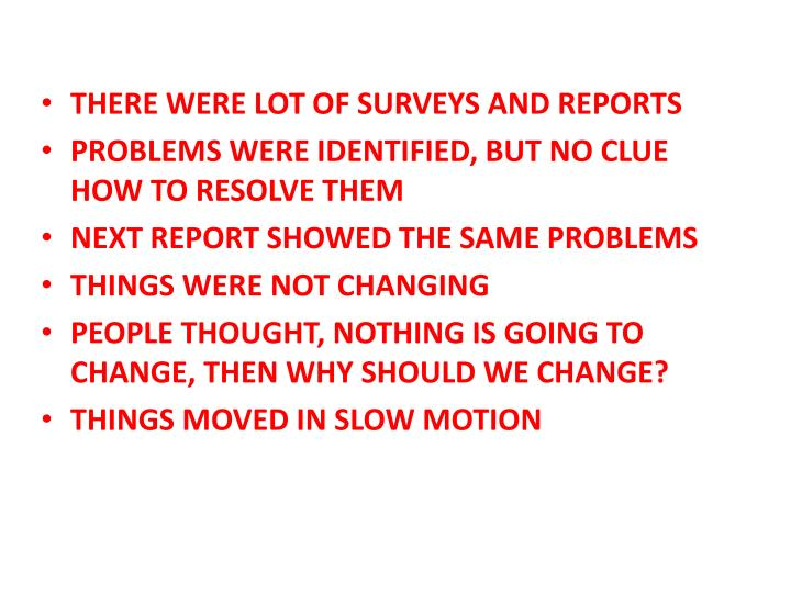 THERE WERE LOT OF SURVEYS AND REPORTS
