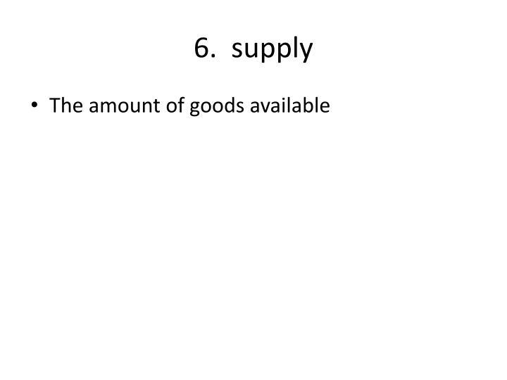 6.  supply