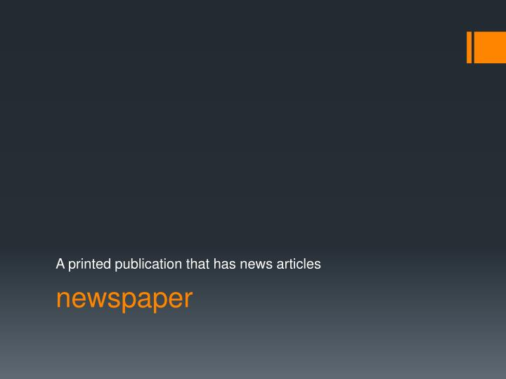 A printed publication that has news articles