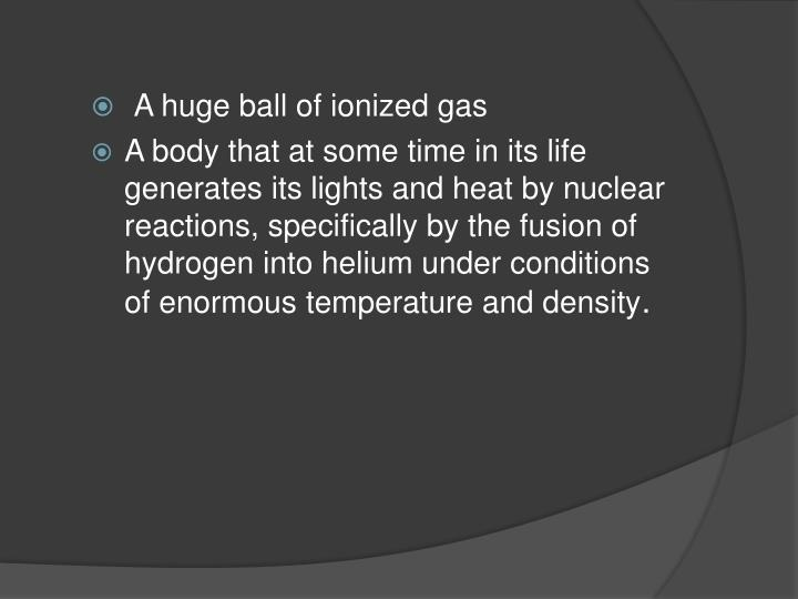 A huge ball of ionized gas