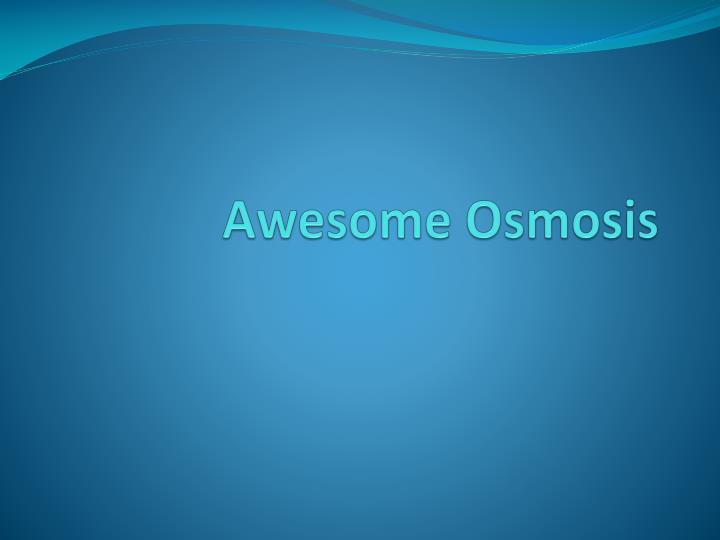 awesome osmosis