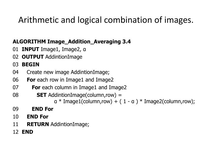 Arithmetic and logical combination of images.