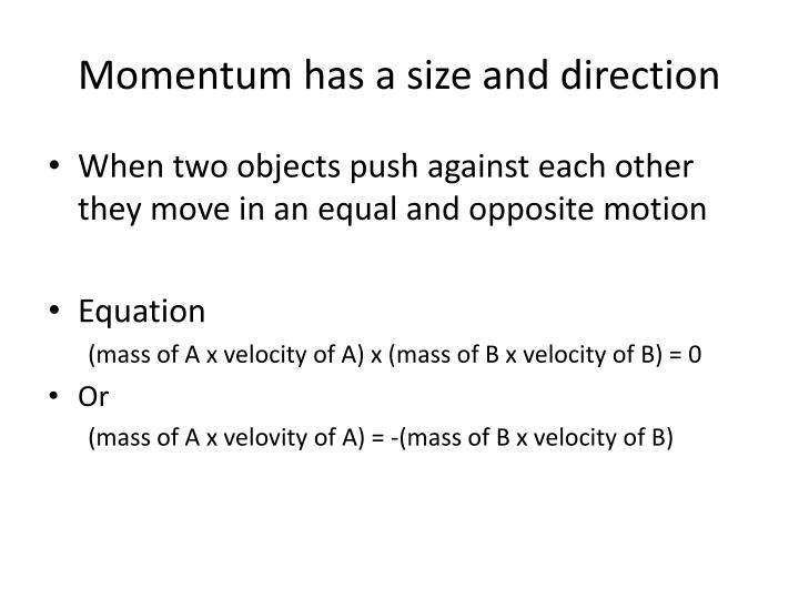 Momentum has a size and direction