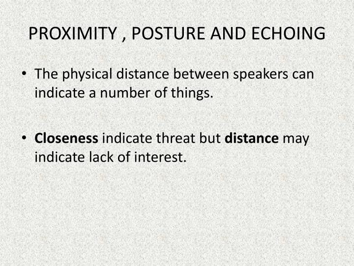 PROXIMITY , POSTURE AND ECHOING
