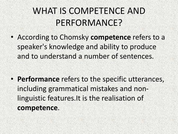 WHAT IS COMPETENCE AND PERFORMANCE?