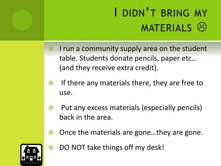 I didn't bring my materials
