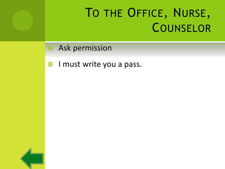 To the Office, Nurse, Counselor