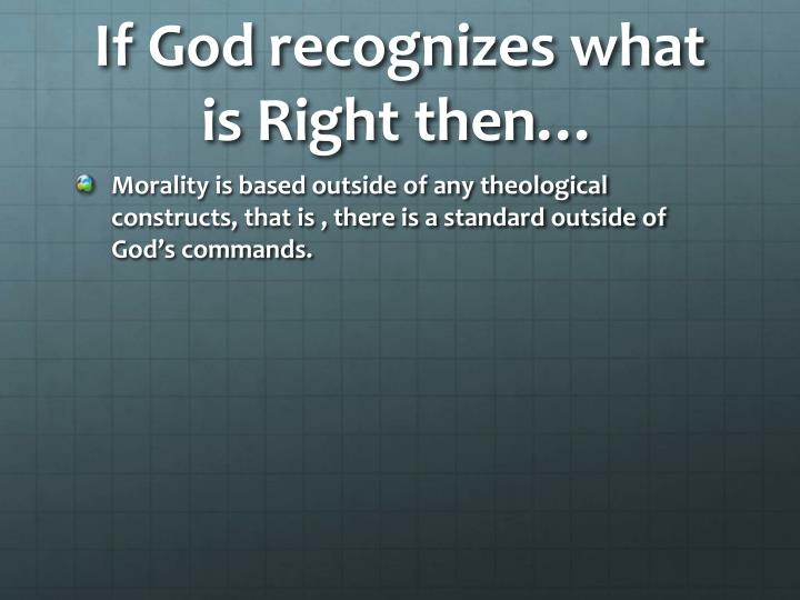 If God recognizes what is Right then…