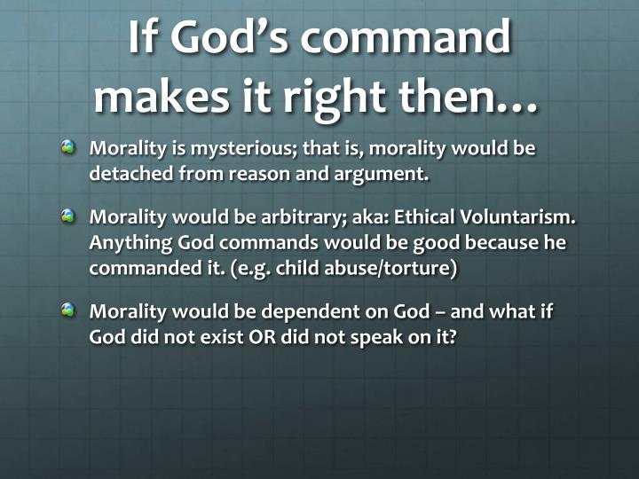 If God's command makes it right then…