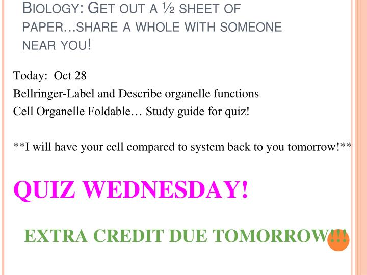 Biology: Get out a ½ sheet of paper...share a whole with someone near you!
