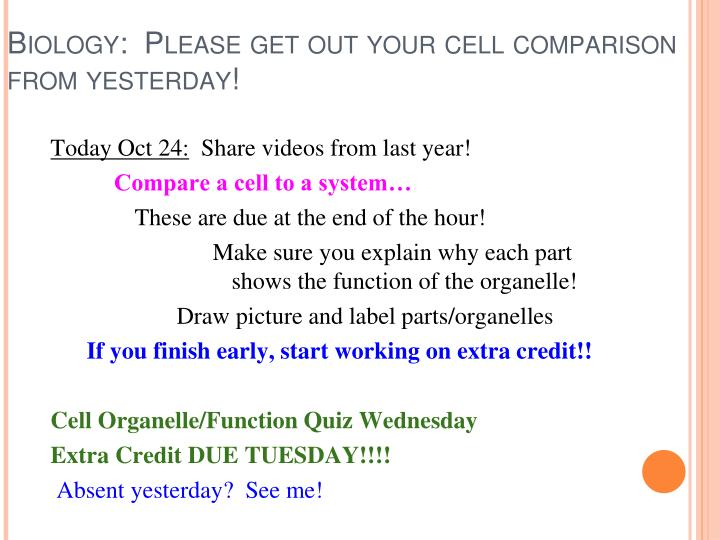 Biology:  Please get out your cell comparison from yesterday!