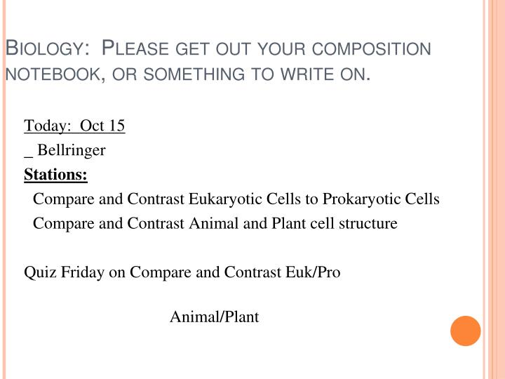 Biology please get out your composition notebook or something to write on