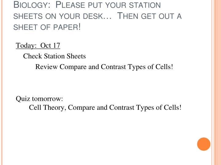 Biology:  Please put your station sheets on your desk…  Then get out a sheet of paper!