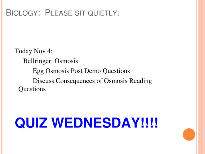 Biology:  Please sit quietly.