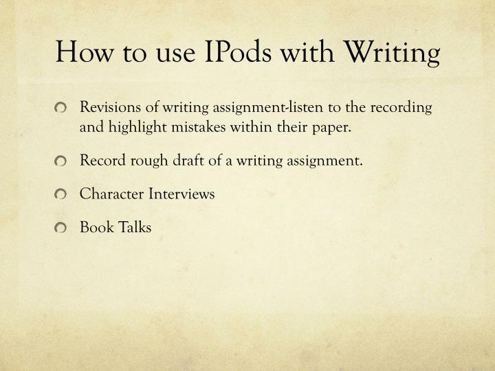 How to use IPods with Writing
