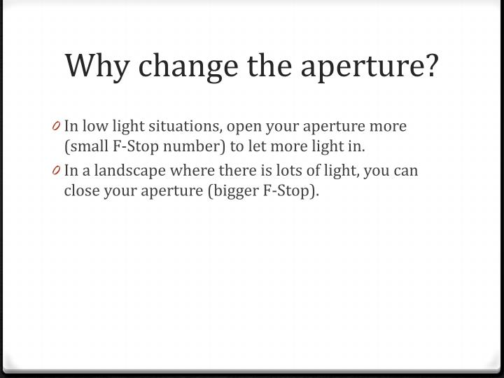 Why change the aperture?