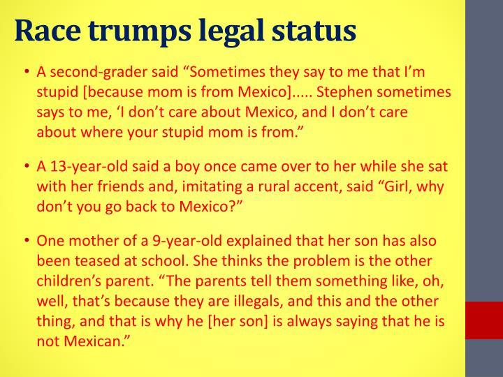 Race trumps legal status