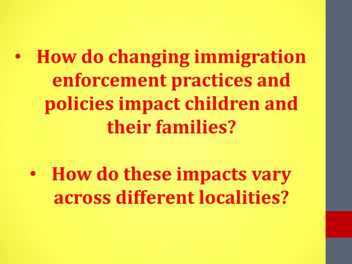 How do changing immigration enforcement practices and policies impact children and their families?