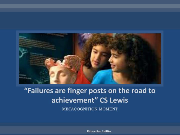 """Failures are finger posts on the road to achievement"" CS Lewis"