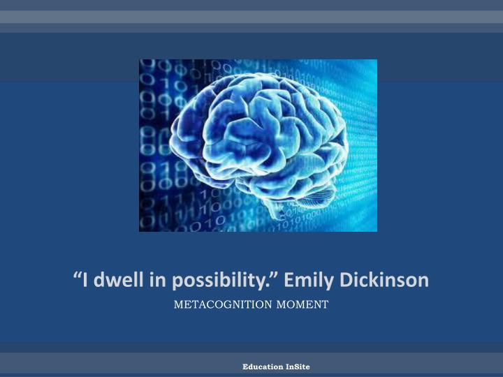 """I dwell in possibility."" Emily Dickinson"